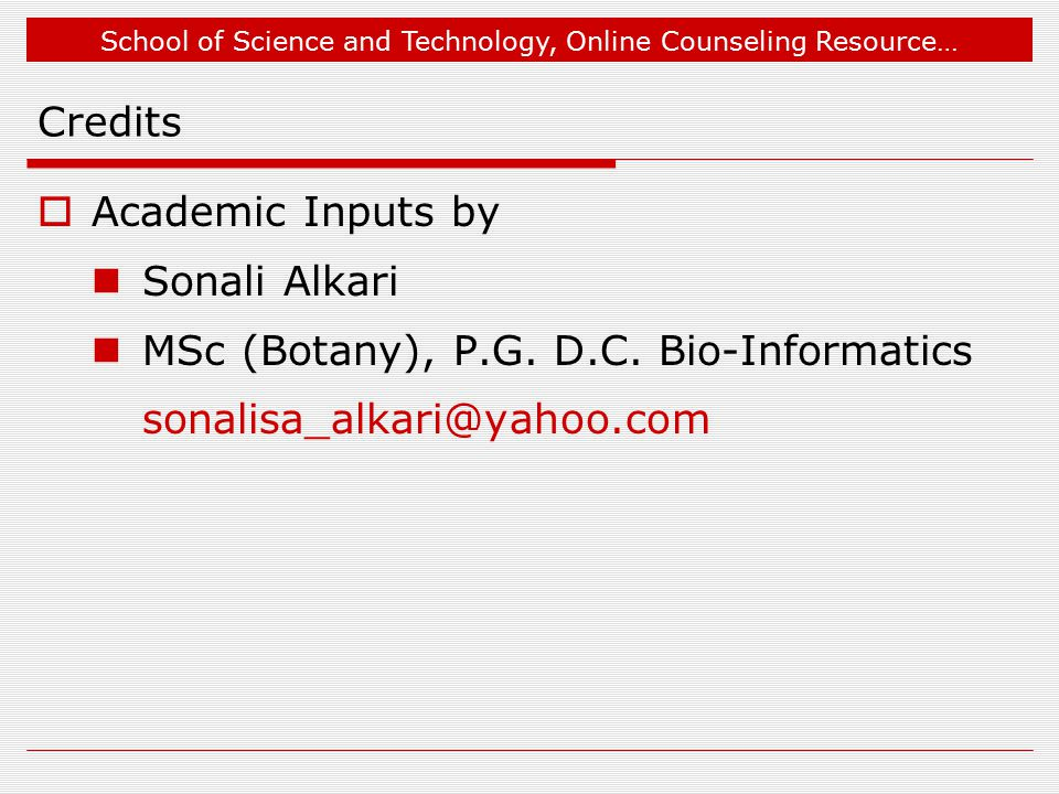 School of Science and Technology, Online Counseling Resource… Credits  Academic Inputs by Sonali Alkari MSc (Botany), P.G.