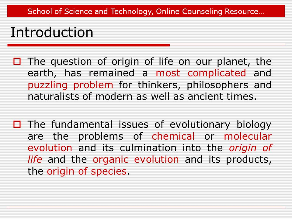 School of Science and Technology, Online Counseling Resource… Introduction  The question of origin of life on our planet, the earth, has remained a m