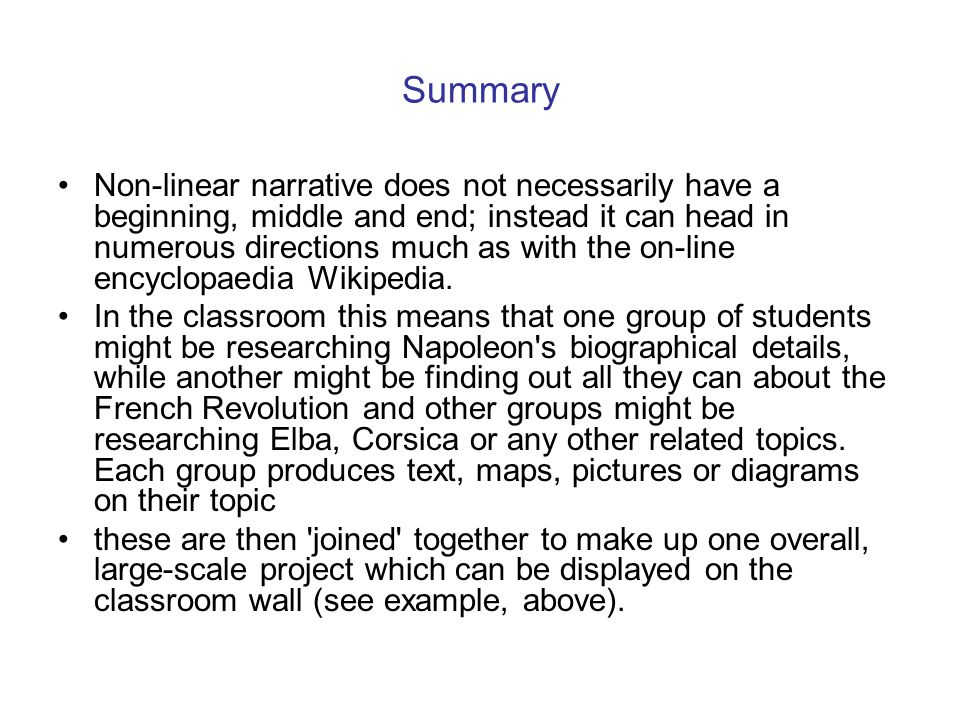 Summary Non-linear narrative does not necessarily have a beginning, middle and end; instead it can head in numerous directions much as with the on-lin