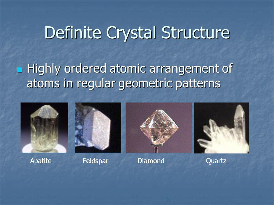 Crystal Shape Minerals have a characteristic crystal shape resulting from the atomic packing of the atoms when the mineral is forming Minerals have a characteristic crystal shape resulting from the atomic packing of the atoms when the mineral is forming