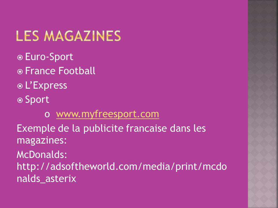  Euro-Sport  France Football  L'Express  Sport o www.myfreesport.comwww.myfreesport.com Exemple de la publicite francaise dans les magazines: McDonalds: http://adsoftheworld.com/media/print/mcdo nalds_asterix