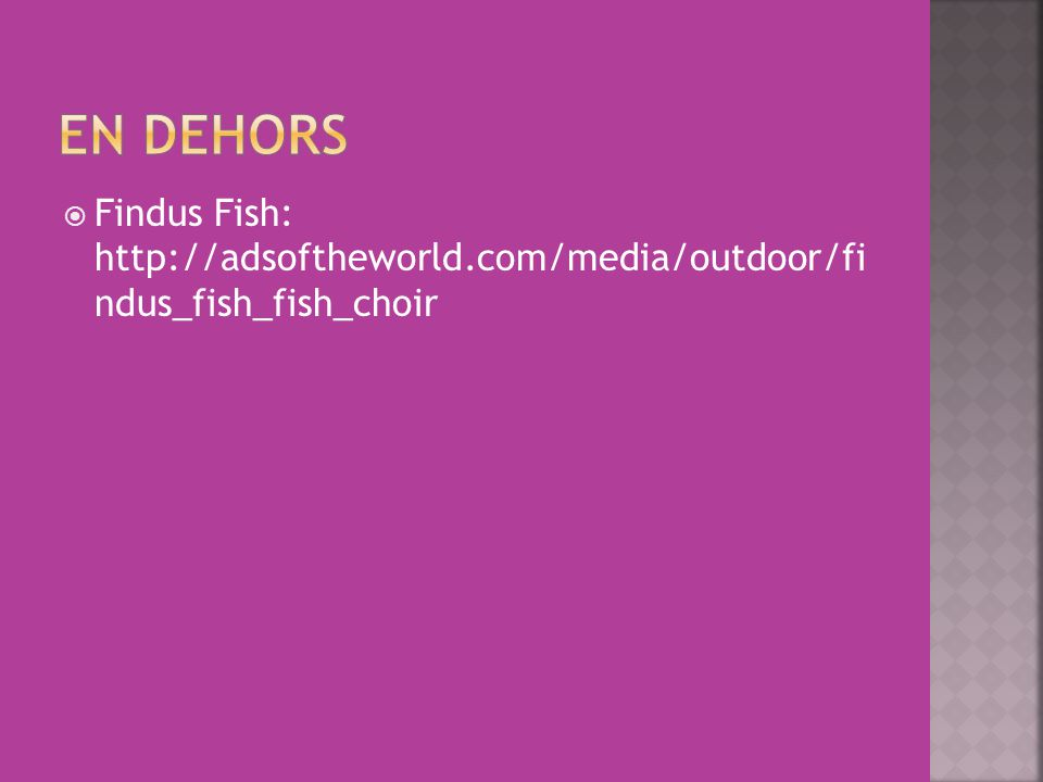  Findus Fish: http://adsoftheworld.com/media/outdoor/fi ndus_fish_fish_choir