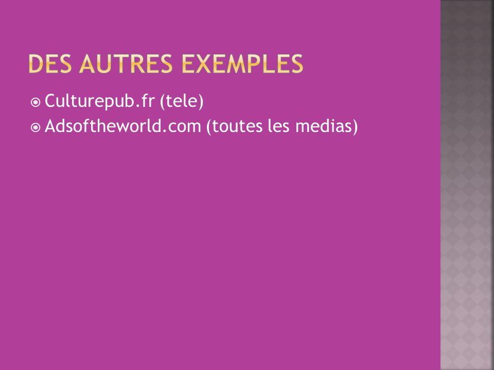  Culturepub.fr (tele)  Adsoftheworld.com (toutes les medias)
