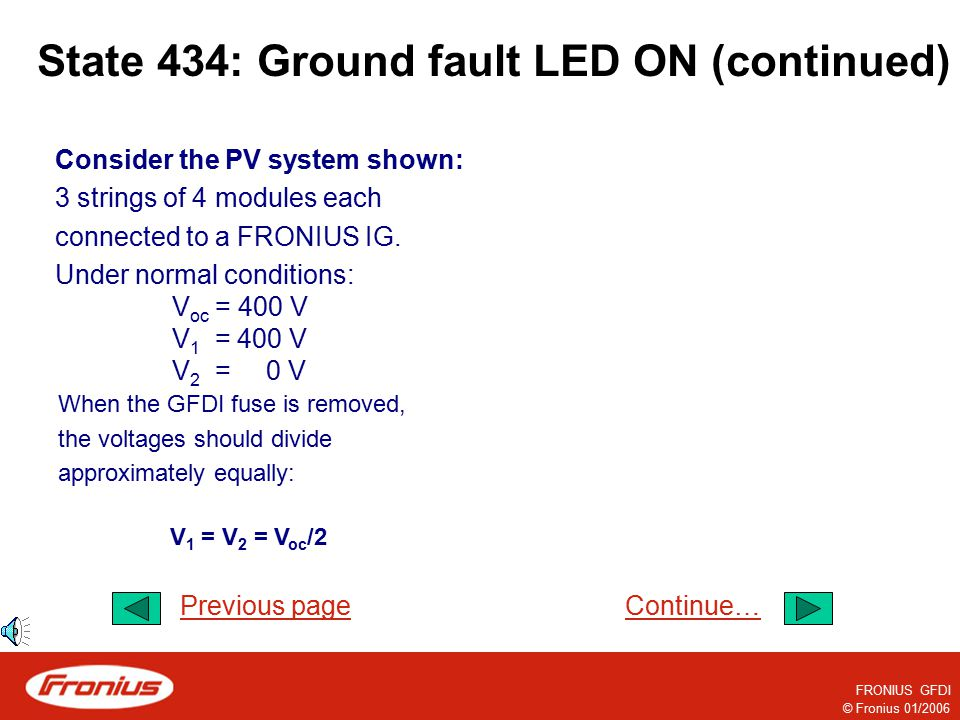 © Fronius 01/2006 FRONIUS GFDI State 434: Ground fault LED ON (continued) From the previous page, if V 1 is approximately equal to V 2 (±5%): The grou