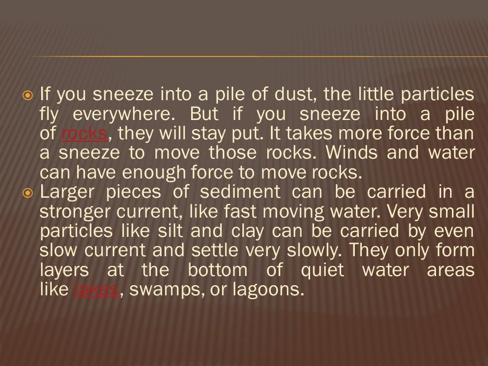  1. What happens if you sneeze into a pile of dust? What happens if you do it into rocks?  2. What happens with large sediments and what happens wit