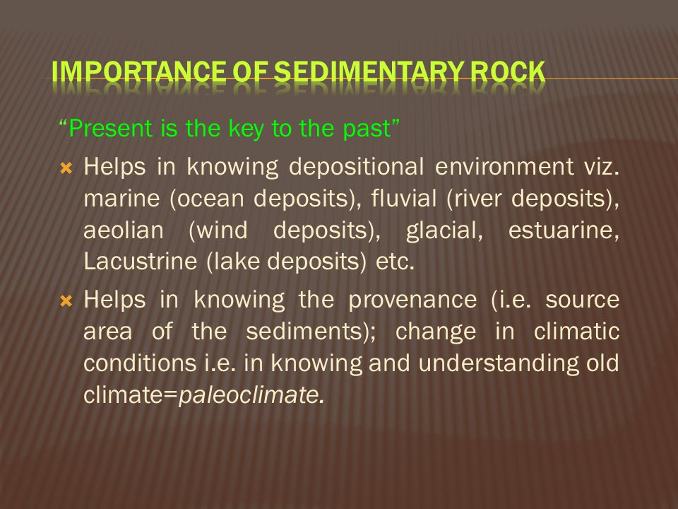  75% of land surface on the earth is covered by thin veneer of sediments or sedimentary rocks.  These sediments are transported and deposited by riv
