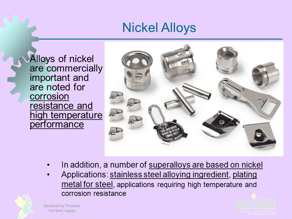 Manufacturing Processes Prof Simin Nasseri Nickel Alloys Alloys of nickel are commercially important and are noted for corrosion resistance and high t