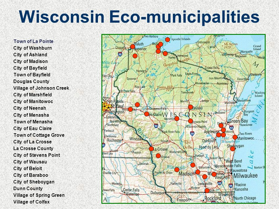 Wisconsin Eco-municipalities Town of La Pointe City of Washburn City of Ashland City of Madison City of Bayfield Town of Bayfield Douglas County Village of Johnson Creek City of Marshfield City of Manitowoc City of Neenah City of Menasha Town of Menasha City of Eau Claire Town of Cottage Grove City of La Crosse La Crosse County City of Stevens Point City of Wausau City of Beloit City of Baraboo City of Sheboygan Dunn County Village of Spring Green Village of Colfax