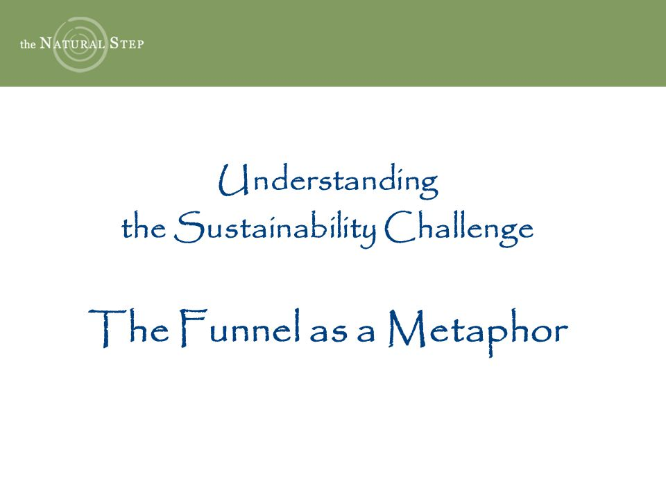 Understanding the Sustainability Challenge The Funnel as a Metaphor