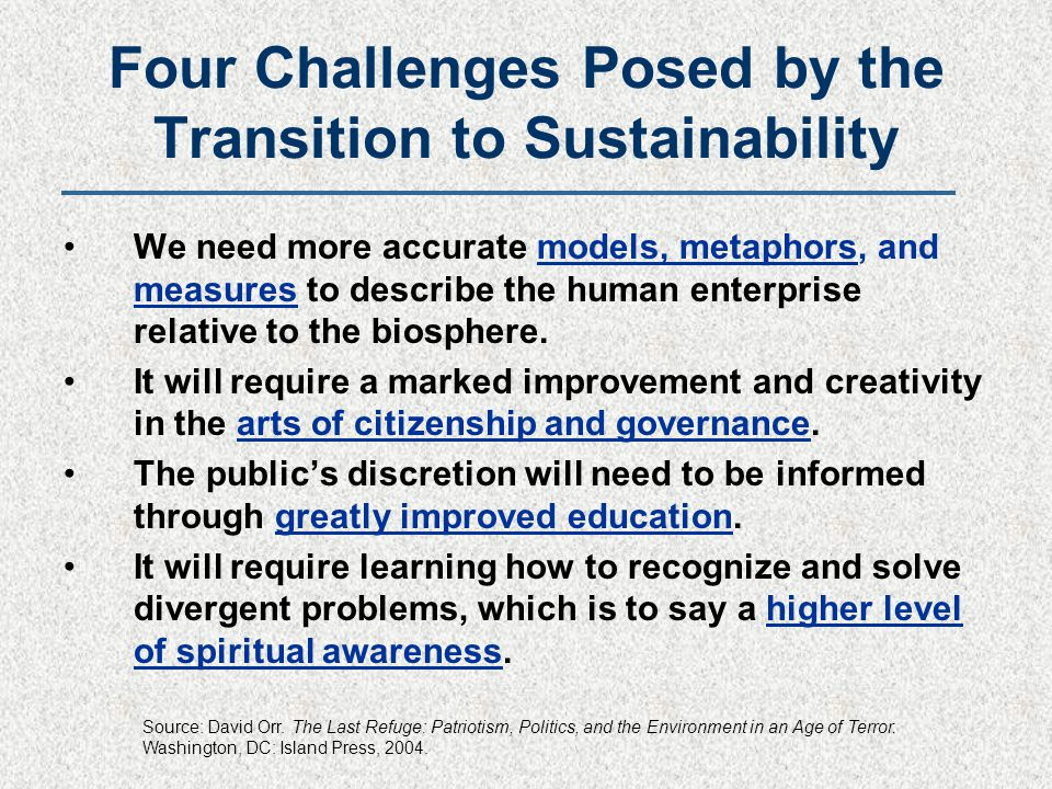 Four Challenges Posed by the Transition to Sustainability We need more accurate models, metaphors, and measures to describe the human enterprise relat