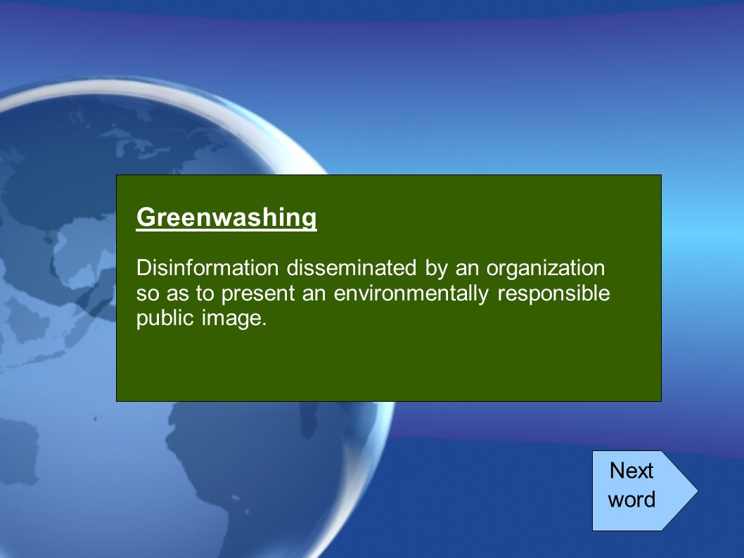 Next word Greenwashing Disinformation disseminated by an organization so as to present an environmentally responsible public image.