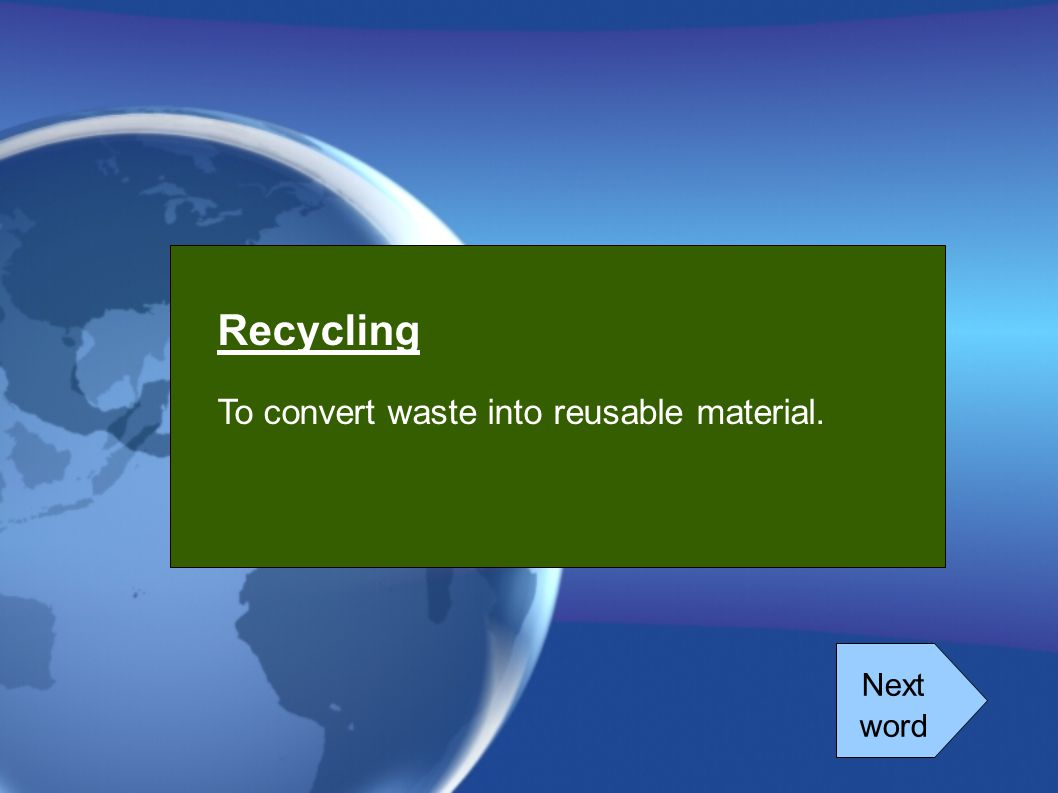 Next word Recycling To convert waste into reusable material.