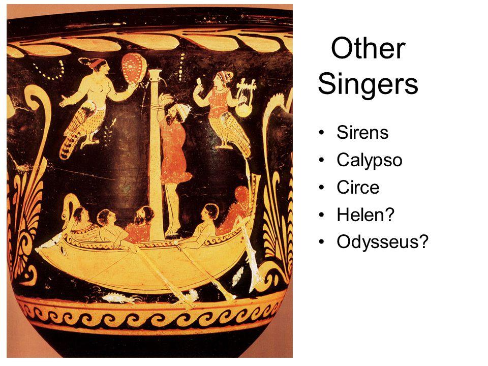 Other Singers Sirens Calypso Circe Helen? Odysseus?