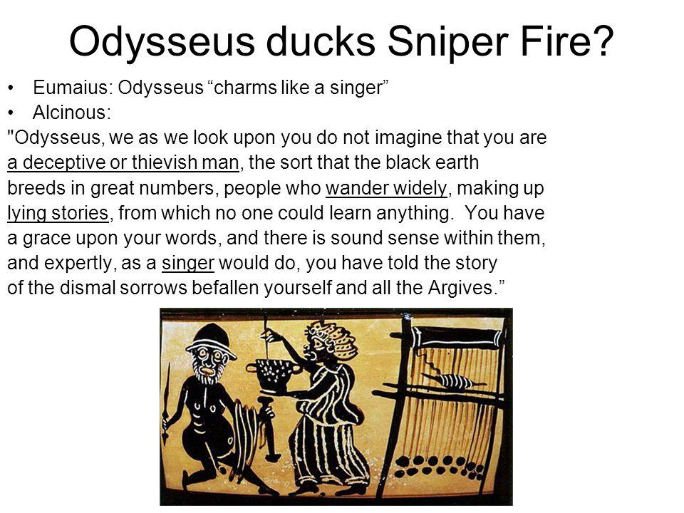 "Odysseus ducks Sniper Fire? Eumaius: Odysseus ""charms like a singer"" Alcinous:"