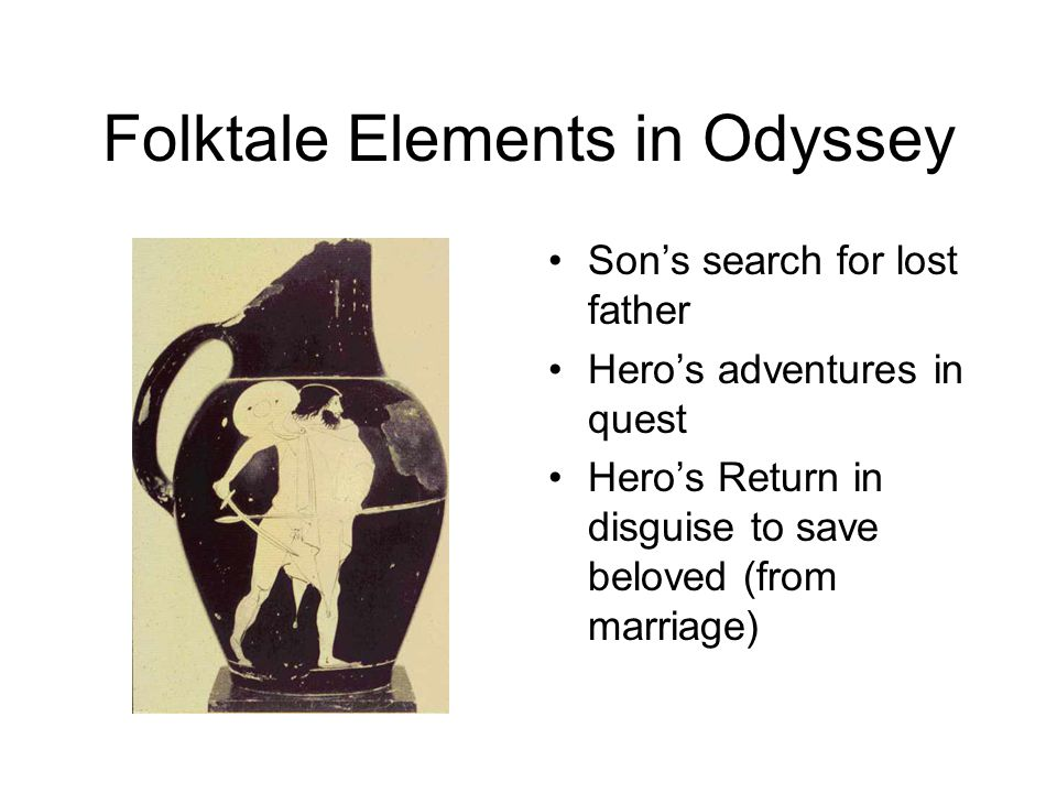 Folktale Elements in Odyssey Son's search for lost father Hero's adventures in quest Hero's Return in disguise to save beloved (from marriage)