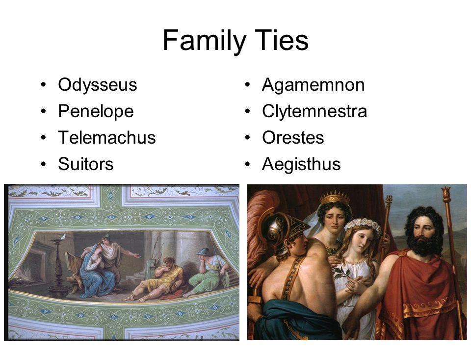 Family Ties Odysseus Penelope Telemachus Suitors Agamemnon Clytemnestra Orestes Aegisthus