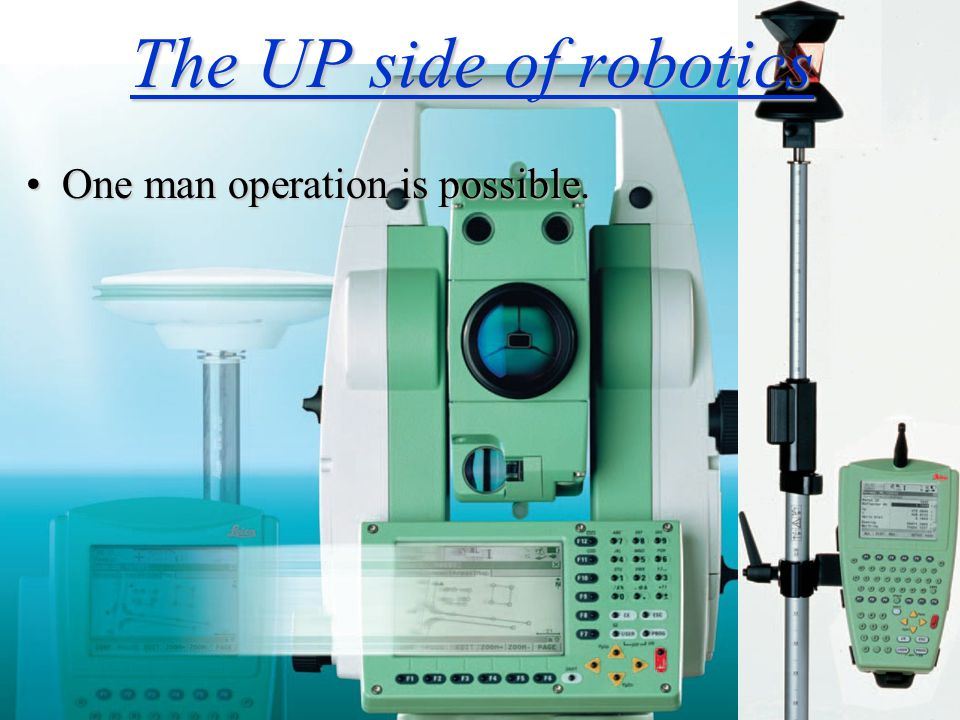 The UP side of robotics One man operation is possible.One man operation is possible.