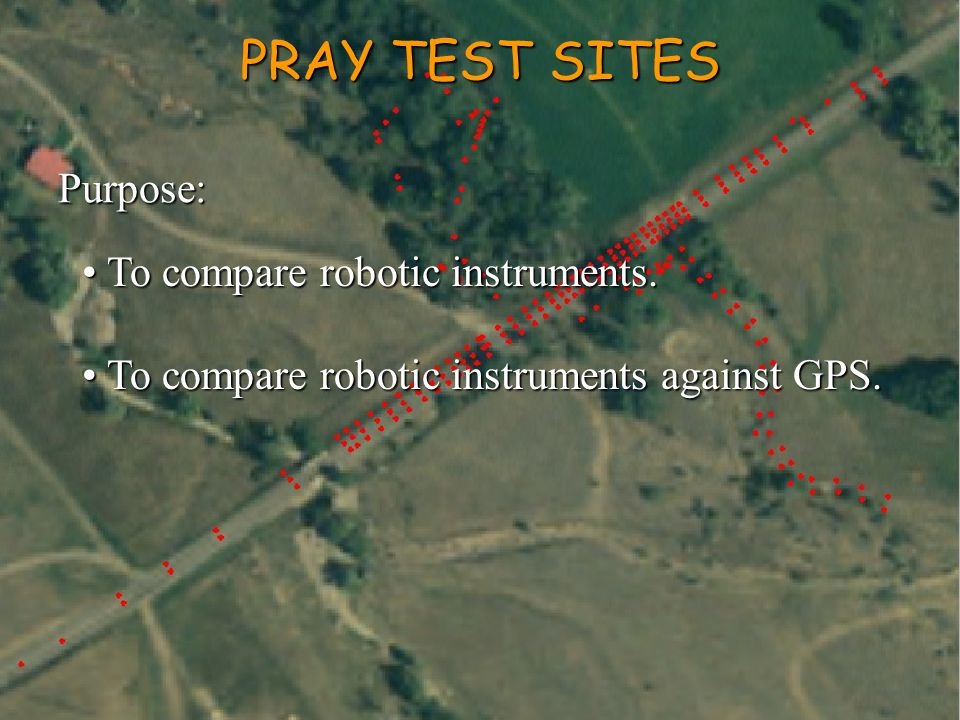 PRAY TEST SITES Purpose: To compare robotic instruments.