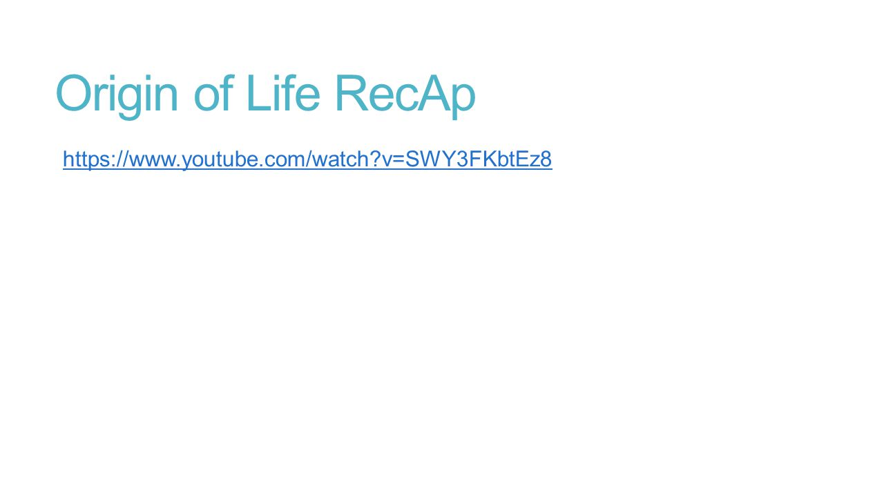 Origin of Life RecAp https://www.youtube.com/watch?v=SWY3FKbtEz8