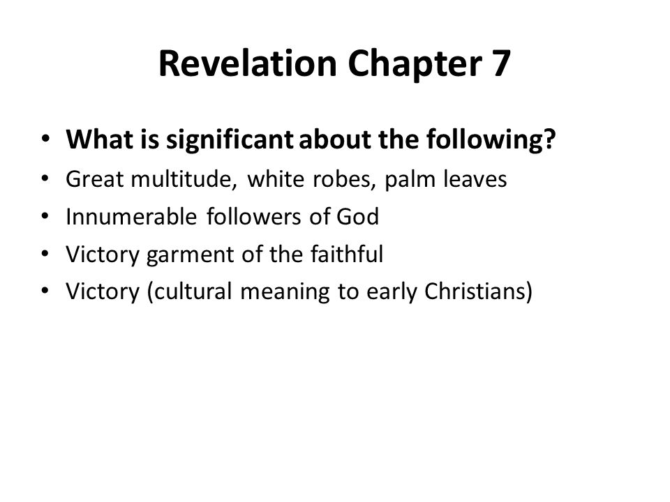 Revelation Chapter 7 What is significant about the following? Great multitude, white robes, palm leaves Innumerable followers of God Victory garment o