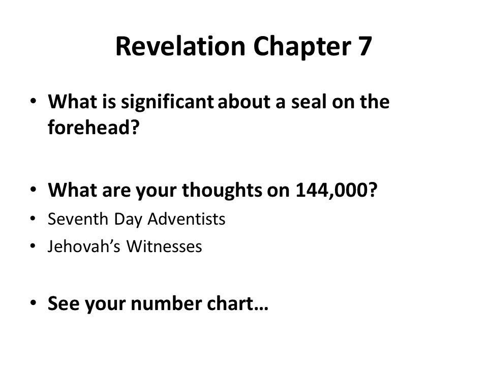 Revelation Chapter 7 What is significant about a seal on the forehead? What are your thoughts on 144,000? Seventh Day Adventists Jehovah's Witnesses S