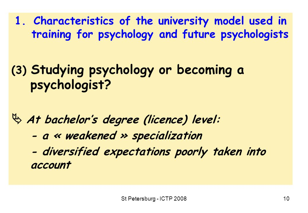 St Petersburg - ICTP 200810 1.Characteristics of the university model used in training for psychology and future psychologists (3) Studying psychology or becoming a psychologist.