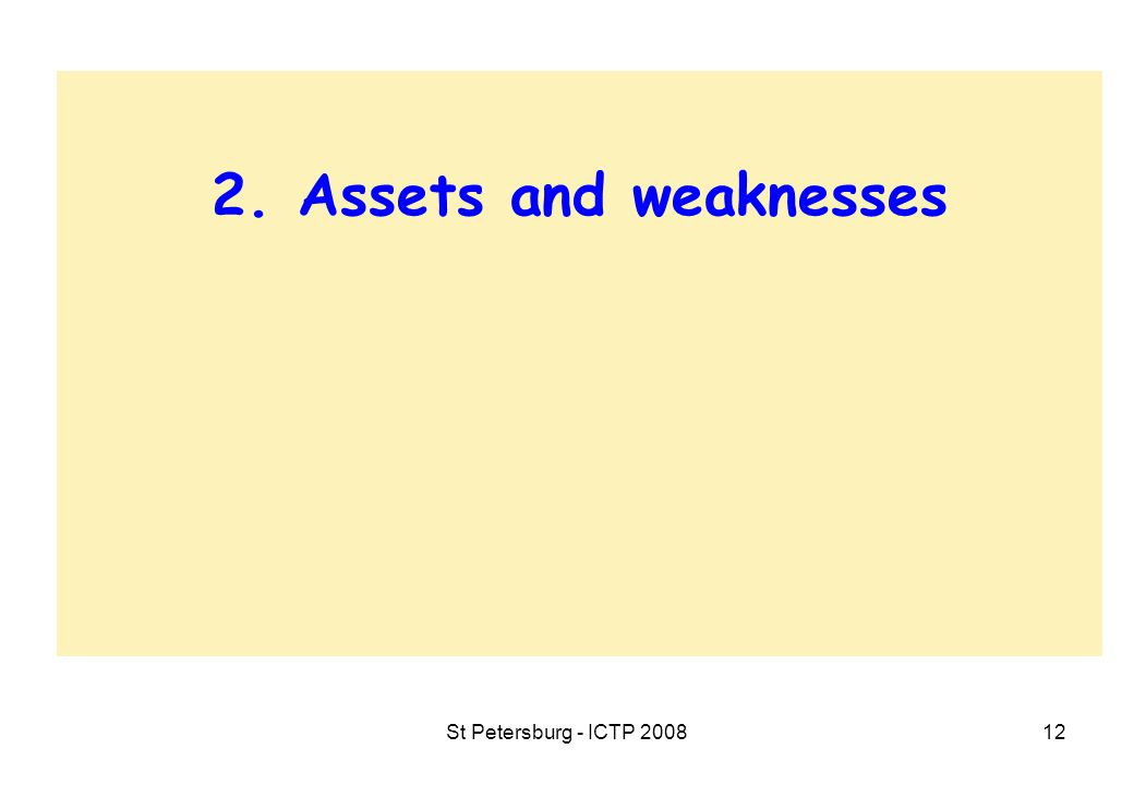 St Petersburg - ICTP 200812 2. Assets and weaknesses