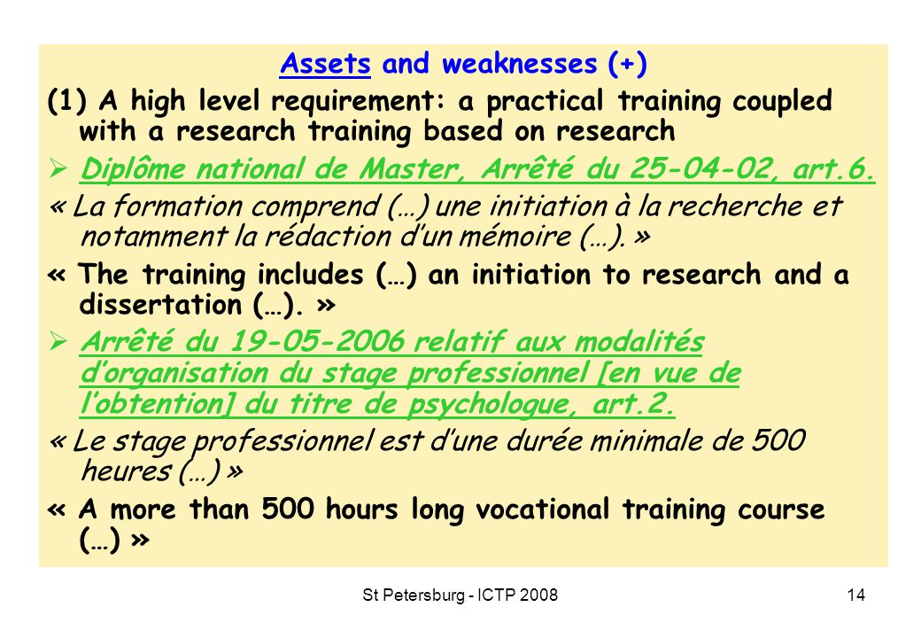 St Petersburg - ICTP 200814 Assets and weaknesses (+) (1) A high level requirement: a practical training coupled with a research training based on research  Diplôme national de Master, Arrêté du 25-04-02, art.6.