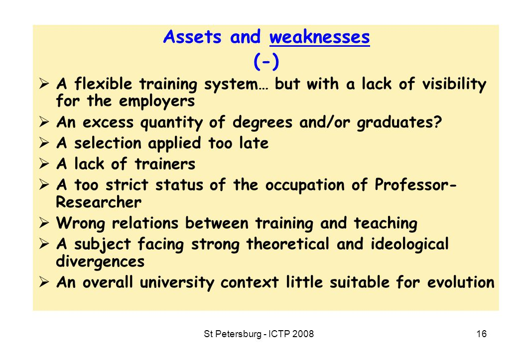 St Petersburg - ICTP 200816 Assets and weaknesses (-)  A flexible training system… but with a lack of visibility for the employers  An excess quantity of degrees and/or graduates.