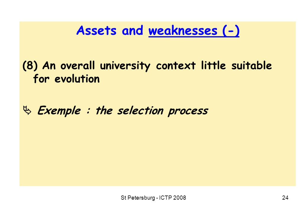 St Petersburg - ICTP 200824 Assets and weaknesses (-) (8) An overall university context little suitable for evolution  Exemple : the selection process