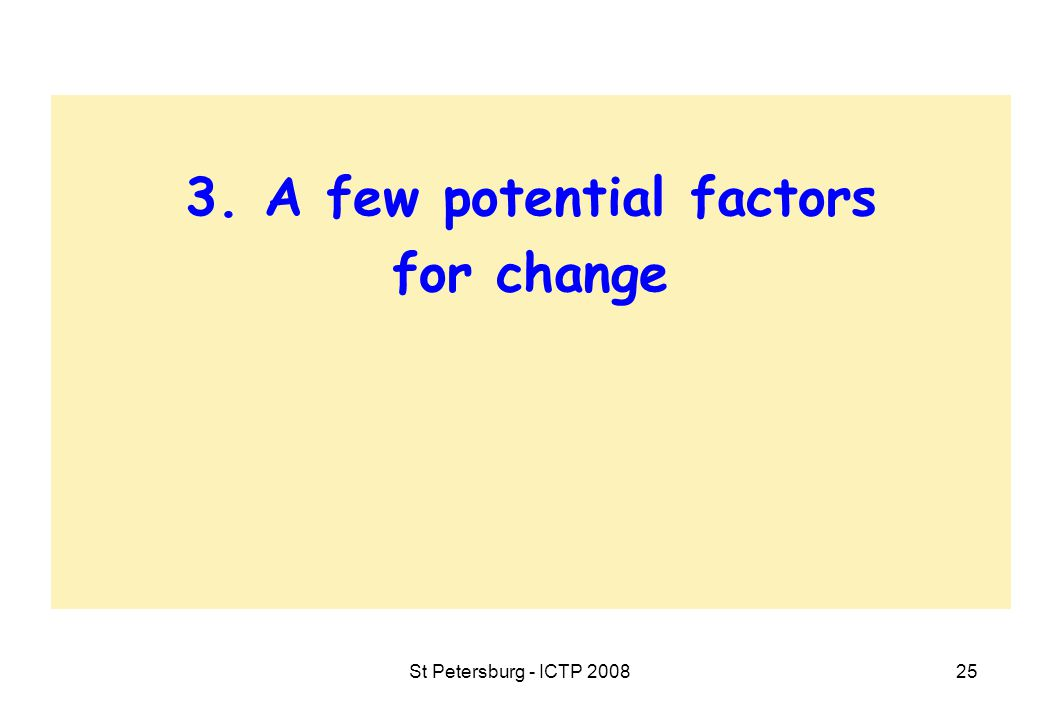 St Petersburg - ICTP 200825 3. A few potential factors for change