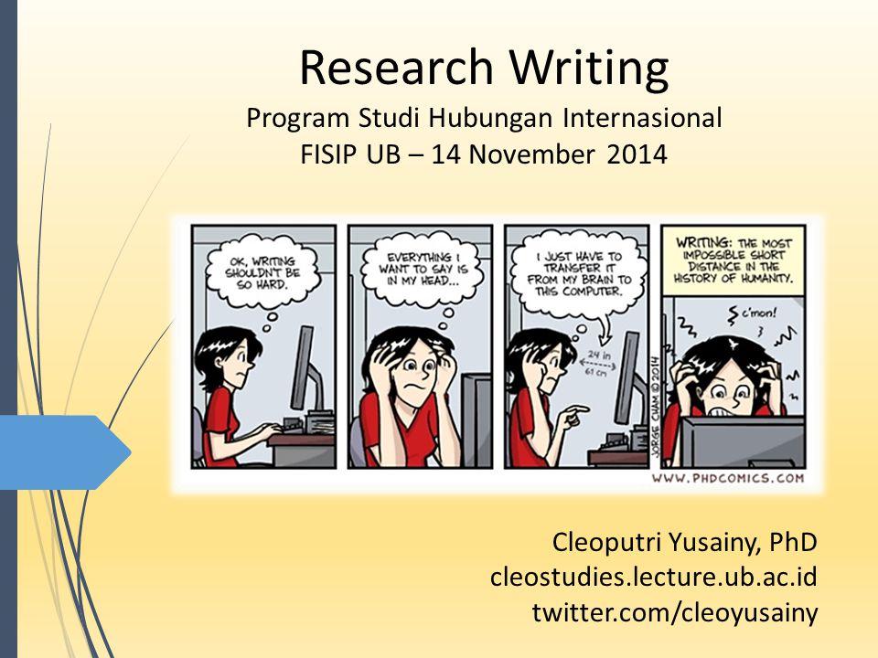 Research Writing Program Studi Hubungan Internasional FISIP UB – 14 November 2014 Cleoputri Yusainy, PhD cleostudies.lecture.ub.ac.id twitter.com/cleoyusainy
