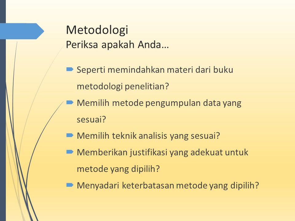 Metodologi Periksa apakah Anda…  Seperti memindahkan materi dari buku metodologi penelitian?  Memilih metode pengumpulan data yang sesuai?  Memilih