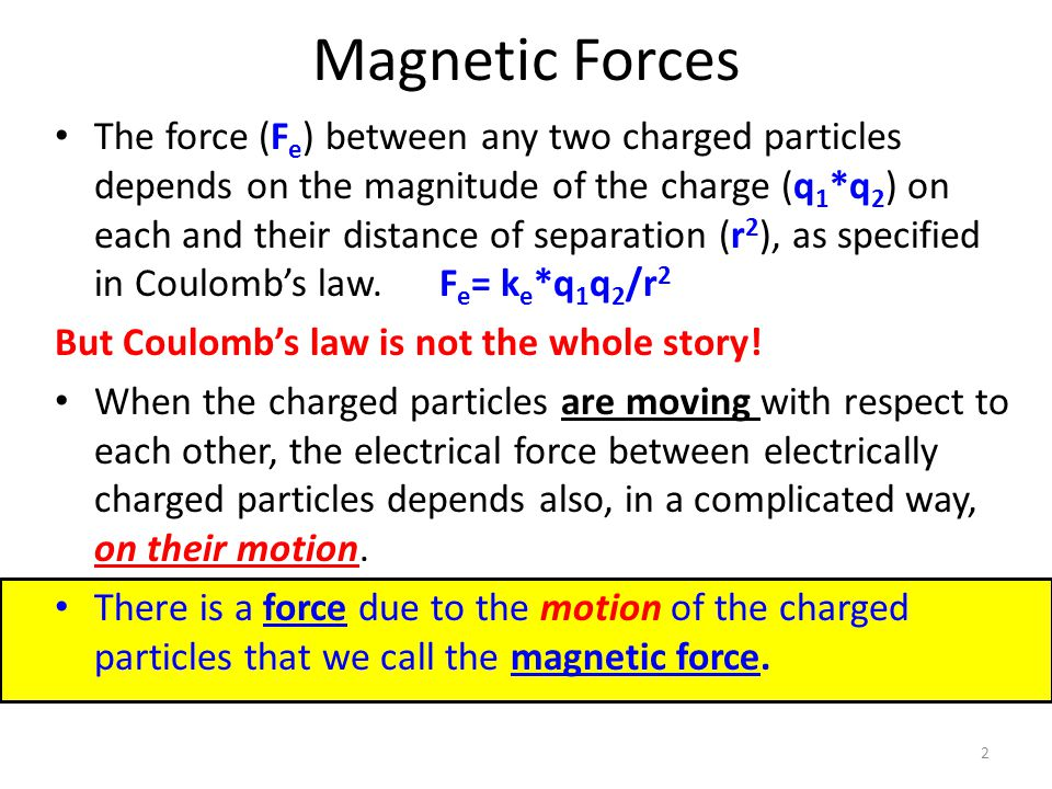 Magnetic Fields Magnetism is created by moving charges In permanent magnets the moving charges are electrons moving around the nucleus The magnetic field is therefore due to the distortions that occur when electric fields are in motion The magnetic field is relativistic.