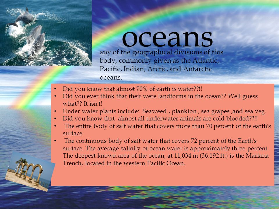  Oceans Did you know that almost 70% of earth is water !.