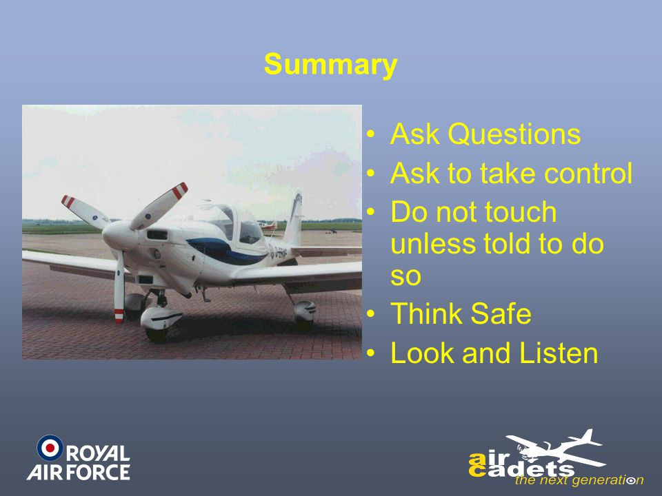 Summary Ask Questions Ask to take control Do not touch unless told to do so Think Safe Look and Listen