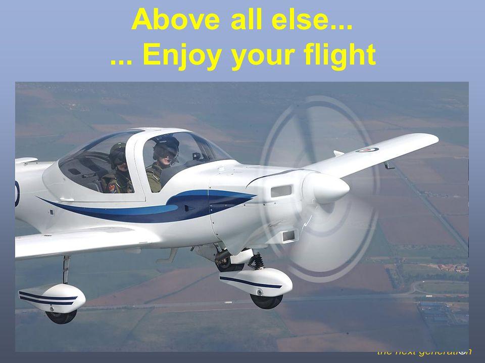 Above all else...... Enjoy your flight