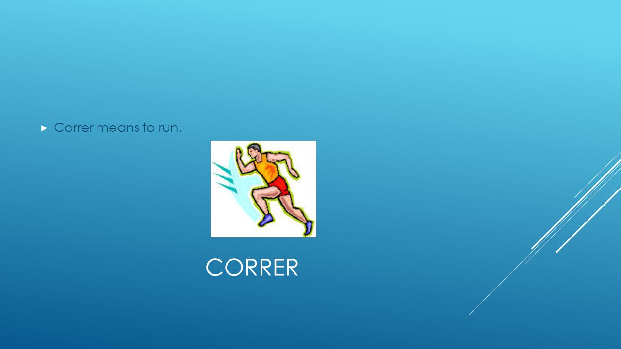 CORRER  Correr means to run.