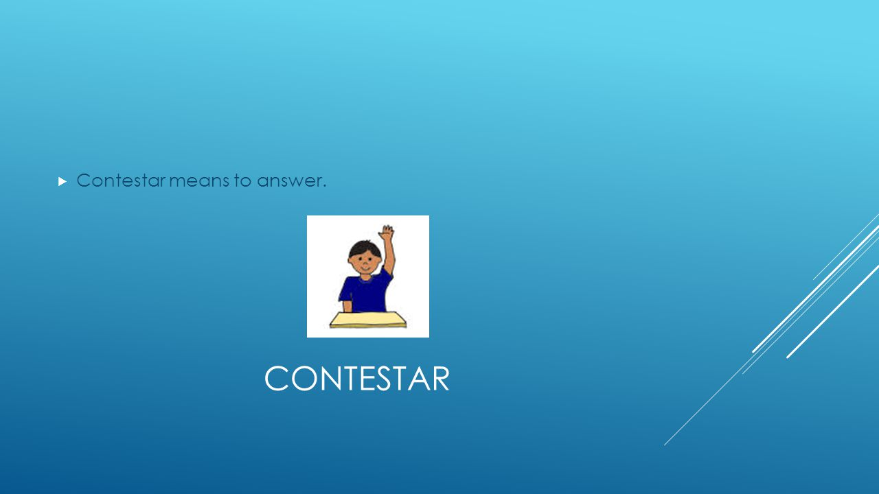 CONTESTAR  Contestar means to answer.