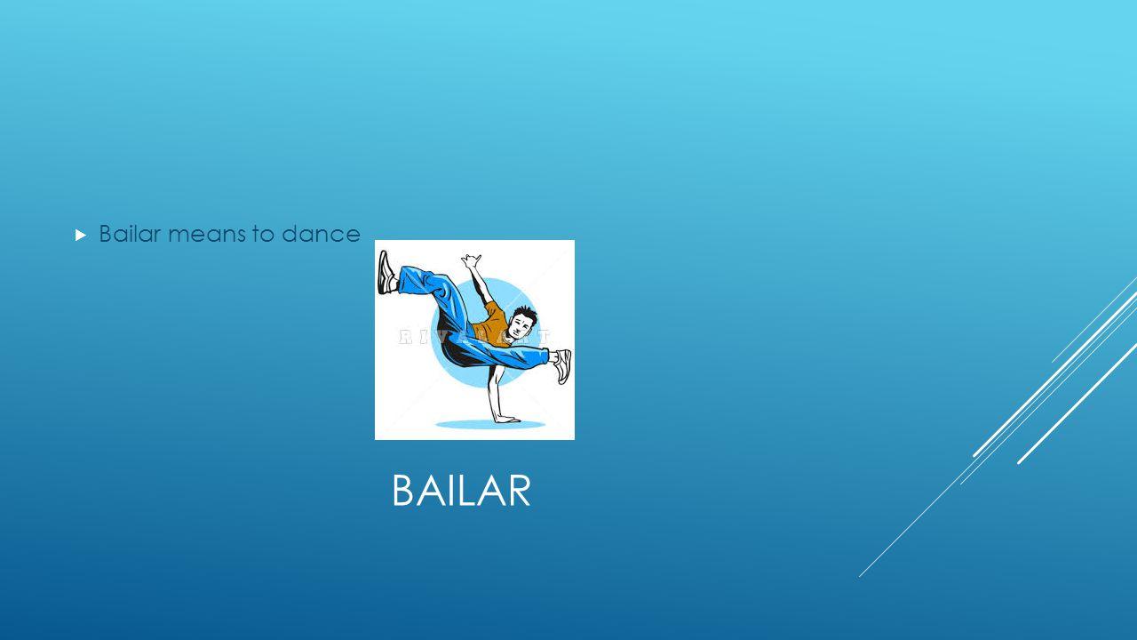 BAILAR  Bailar means to dance