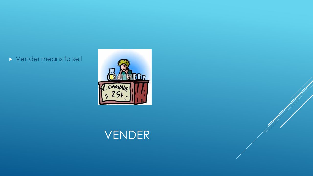 VENDER  Vender means to sell