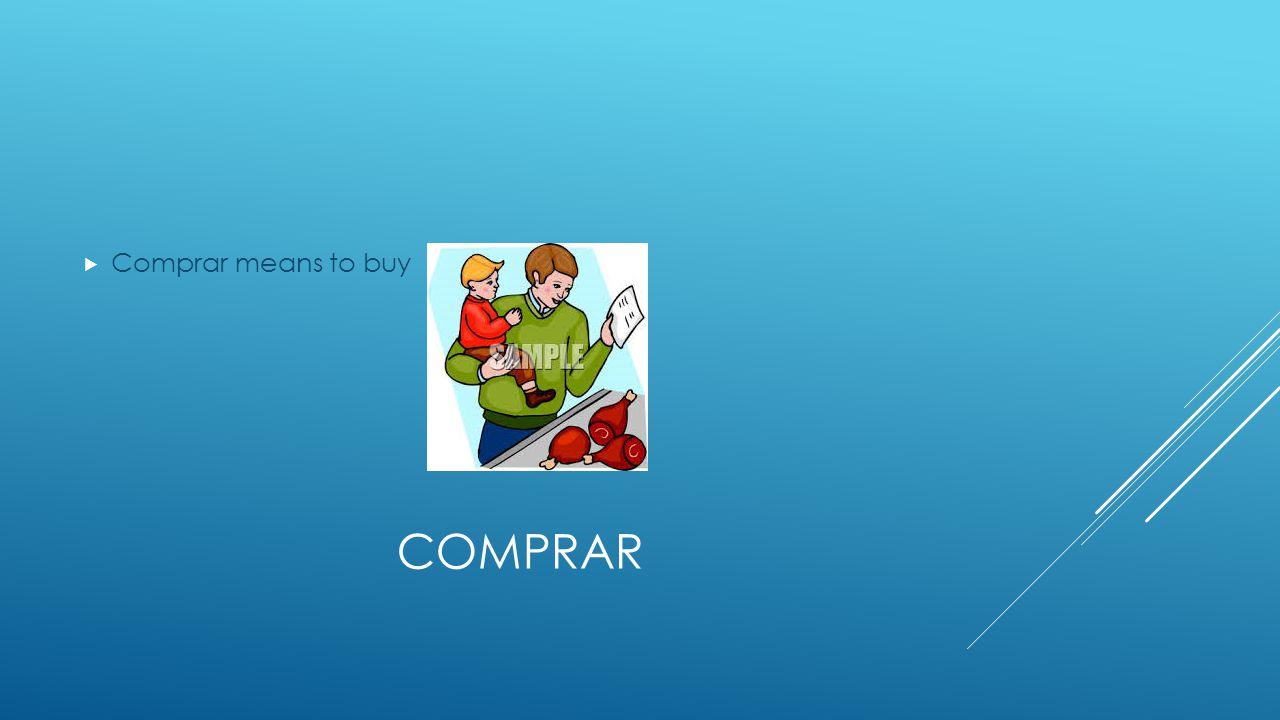 COMPRAR  Comprar means to buy
