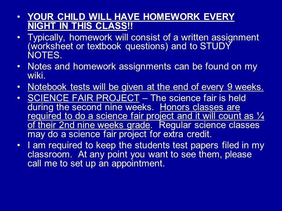 YOUR CHILD WILL HAVE HOMEWORK EVERY NIGHT IN THIS CLASS!.