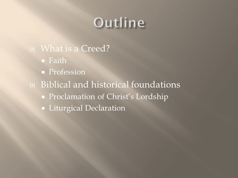  What is a Creed?  Faith  Profession  Biblical and historical foundations  Proclamation of Christ's Lordship  Liturgical Declaration