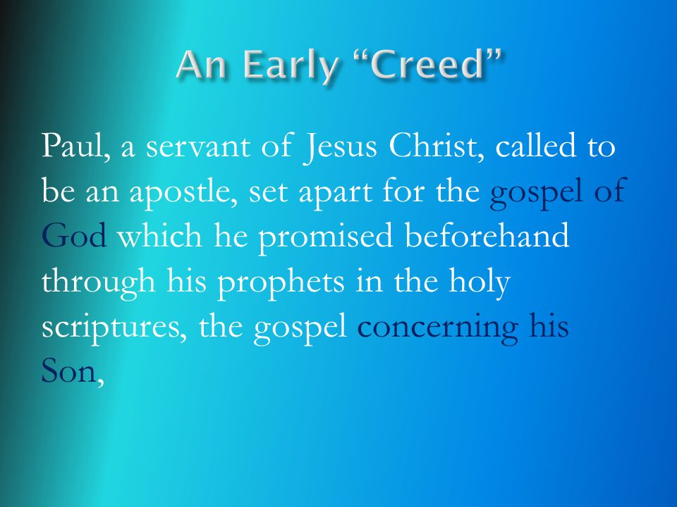 Paul, a servant of Jesus Christ, called to be an apostle, set apart for the gospel of God which he promised beforehand through his prophets in the hol