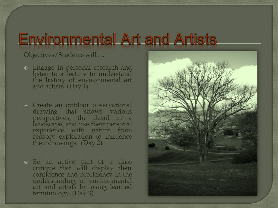 Objectives/Students will …  Engage in personal research and listen to a lecture to understand the history of environmental art and artists.