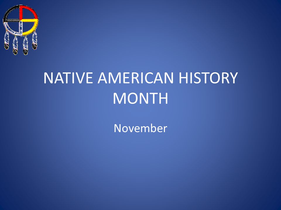 NATIVE AMERICAN HISTORY MONTH November