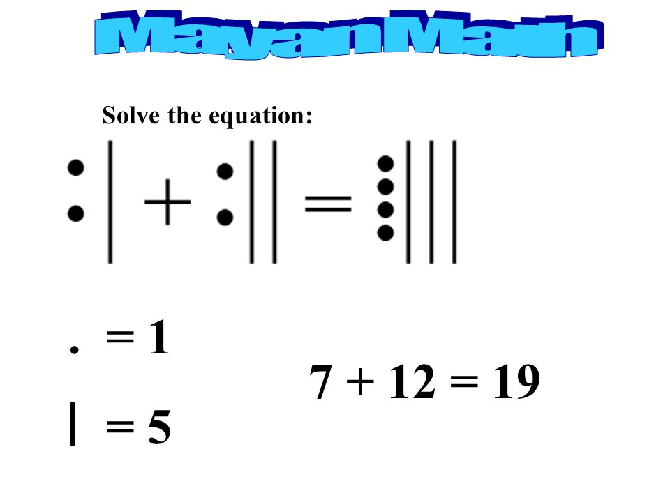 Solve the equation:. = 1 = 5 7 + 12 = 19