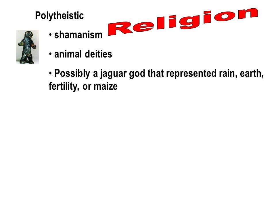 Polytheistic shamanism animal deities Possibly a jaguar god that represented rain, earth, fertility, or maize
