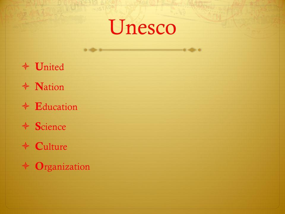 Unesco  U nited  N ation  E ducation  S cience  C ulture  O rganization